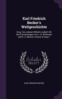 Karl Friedrich Becker's Weltgeschichte: Hrsg. Von Johann Wilhelm Loebell. Mit Den Fortsetzungen Von J. G. Woltmann Und K. A. Menzel, Volume by Karl Friedrich Becker
