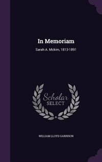 In Memoriam: Sarah A. Mckim, 1813-1891 de William Lloyd Garrison