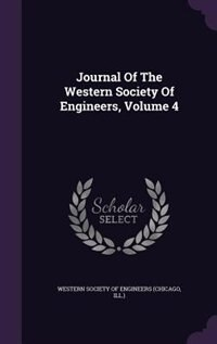 Journal Of The Western Society Of Engineers, Volume 4 by I Western Society Of Engineers (chicago