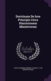 Doctrinam De Iure Principis Circa Dimissionem Ministrorum by Justus Henning Böhmer