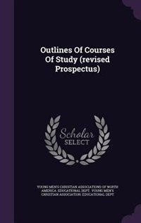 Outlines Of Courses Of Study (revised Prospectus) by Young Men's Christian Associations of N