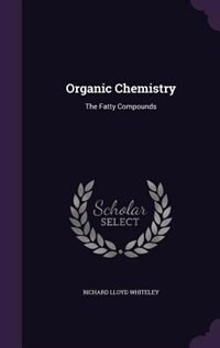 Organic Chemistry: The Fatty Compounds by Richard Lloyd Whiteley