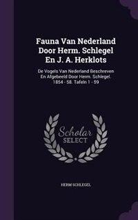 Fauna Van Nederland Door Herm. Schlegel En J. A. Herklots: De Vogels Van Nederland Beschreven En Afgebeeld Door Herm. Schlegel. 1854 - 58. Tafeln 1 -  by Herm Schlegel