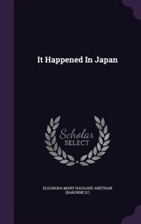 It Happened In Japan de Eleanora Mary Haggard Anethan (baronne d