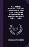 Report Of The Interstate Commerce Commission On Block-signal Systems And Appliances For The…