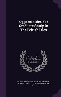 Opportunities For Graduate Study In The British Isles