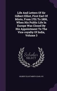 Life And Letters Of Sir Gilbert Elliot, First Earl Of Minto, From 1751 To 1806, When His Public Life In Europe Was Closed By His Appointment To The Vice-royalty Of India, Volume 3 by Gilbert Elliot Minto (earl Of)
