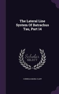 The Lateral Line System Of Batrachus Tau, Part 14 by Cornelia Maria Clapp