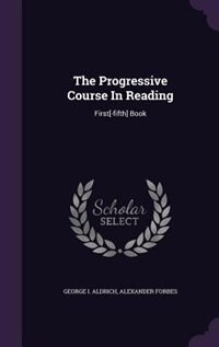 The Progressive Course In Reading: First[-fifth] Book