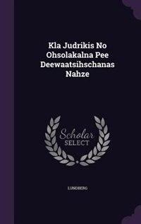 Kla Judrikis No Ohsolakalna Pee Deewaatsihschanas Nahze by Lundberg