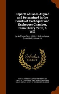 Reports of Cases Argued and Determined in the Courts of Exchequer and Exchequer Chamber, From…