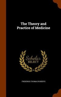 The Theory and Practice of Medicine by Frederick Thomas Roberts