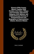 History of Pike County, Illinois; Together With Sketches of its Cities, Villages and Townships…