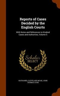 Reports of Cases Decided by the English Courts: With Notes and References to Kindred Cases and…