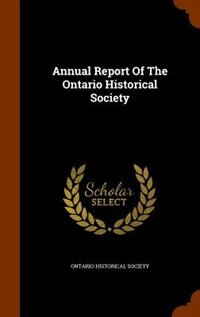 Annual Report Of The Ontario Historical Society by Ontario Historical Society