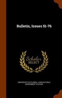 Bulletin, Issues 51-76 by University Of Florida. Agricultural Expe
