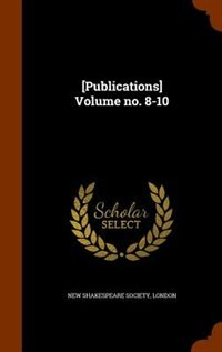 [Publications] Volume no. 8-10 by London New Shakespeare Society