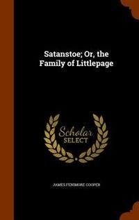 Satanstoe; Or, the Family of Littlepage by James Fenimore Cooper