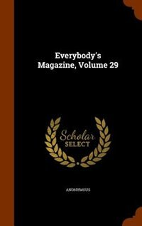 Everybody's Magazine, Volume 29 by Anonymous