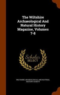 The Wiltshire Archaeological And Natural History Magazine, Volumes 7-8 by Wiltshire Archeological And Natural Hist