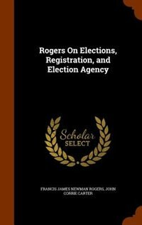 Rogers On Elections, Registration, and Election Agency