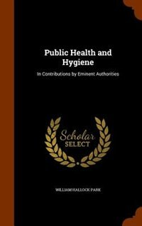 Public Health and Hygiene: In Contributions by Eminent Authorities