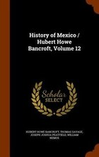 History of Mexico / Hubert Howe Bancroft, Volume 12