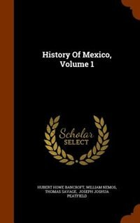 History Of Mexico, Volume 1 by Hubert Howe Bancroft