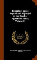 Reports of Cases Argued and Adjudged in the Court of Appeals of Texas, Volume 21
