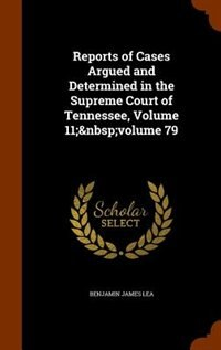 Reports of Cases Argued and Determined in the Supreme Court of Tennessee, Volume 11;volume 79 by Benjamin James Lea