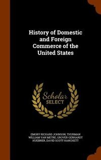 History of Domestic and Foreign Commerce of the United States by Emory Richard Johnson