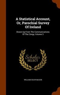 A Statistical Account, Or, Parochial Survey Of Ireland: Drawn Up From The Communications Of The…