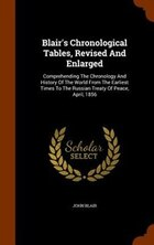 Blair's Chronological Tables, Revised And Enlarged: Comprehending The Chronology And History Of The…