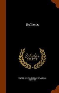 Bulletin by United States. Bureau Of Animal Industry