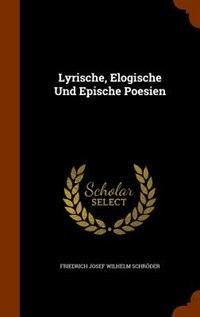 Lyrische, Elogische Und Epische Poesien by Friedrich Josef Wilhelm Schr÷der
