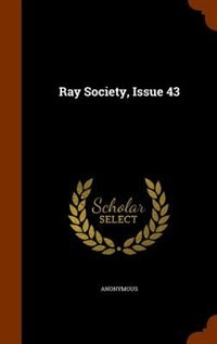 Ray Society, Issue 43 by Anonymous