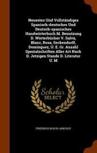 Neuestes Und Vollständiges Spanisch-deutsches Und Deutsch-spanisches Handwörterbuch M. Benutzung D. Wörterbücher V. Salvá, Blanc, Rosa, Seckendorff, D by Friedrich Booch-arkossy