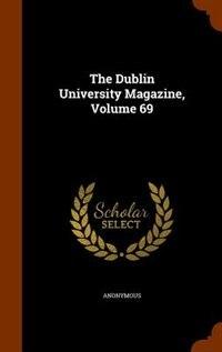 The Dublin University Magazine, Volume 69 by Anonymous