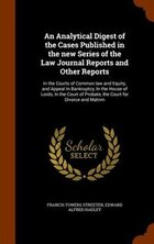 An Analytical Digest of the Cases Published in the new Series of the Law Journal Reports and Other…