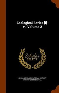 Zoological Series [i]-v., Volume 2 by Geological And Natural History Survey Of