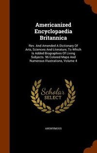 Americanized Encyclopaedia Britannica: Rev. And Amended A Dictionary Of Arts, Sciences And Literature, To Which Is Added Biographies Of Li by Anonymous