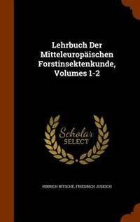 Lehrbuch Der Mitteleuropäischen Forstinsektenkunde, Volumes 1-2 by Hinrich Nitsche