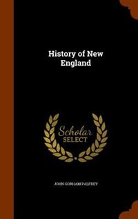 History of New England by John Gorham Palfrey
