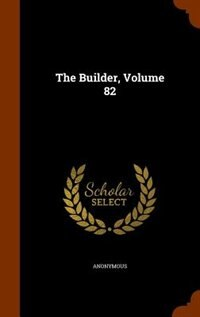 The Builder, Volume 82 by Anonymous