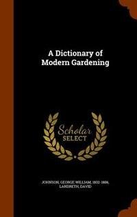 A Dictionary of Modern Gardening