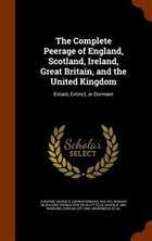 The Complete Peerage of England, Scotland, Ireland, Great Britain, and the United Kingdom: Extant…