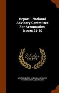 Report - National Advisory Committee For Aeronautics, Issues 24-50 by United States. National Advisory Committ