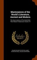 Masterpieces of the World's Literature, Ancient and Modern: The Great Authors of The World With…