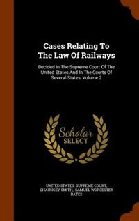 Cases Relating To The Law Of Railways: Decided In The Supreme Court Of The United States And In The Courts Of Several States, Volume 2 by United States. Supreme Court