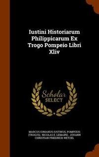 Iustini Historiarum Philippicarum Ex Trogo Pompeio Libri Xliv by Marcus Iunianus Iustinus